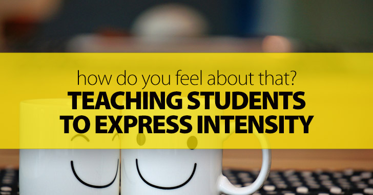 How Do You Feel About That? Teaching Students to Express Intensity