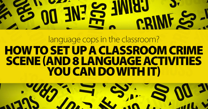 Language Cops in the Classroom?: How To Set Up a Classroom Crime Scene (and 8 Language Activities You Can Do with It)