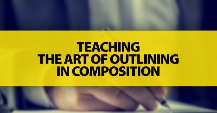 Teaching the Art of Outlining in Composition