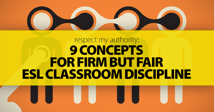 Respect My Authority: 9 Concepts for Firm but Fair ESL Classroom Discipline