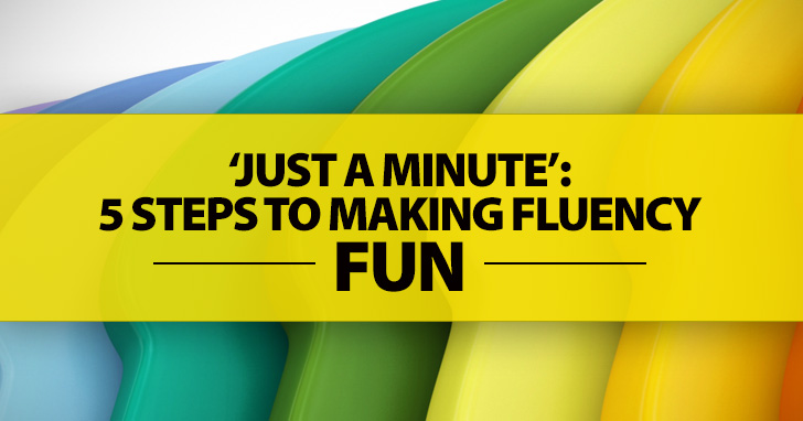 'Just a Minute': 5 Steps to Making Fluency Fun
