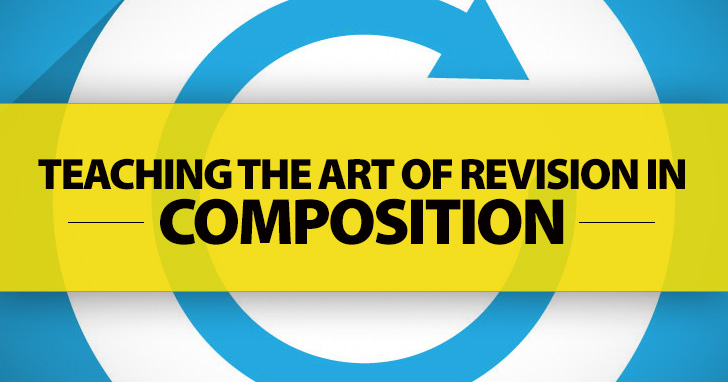 Teaching the Art of Revision in Composition