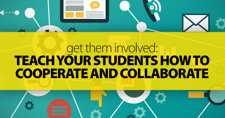 Get Them Involved: Teach Your Students How To Cooperate And Collaborate