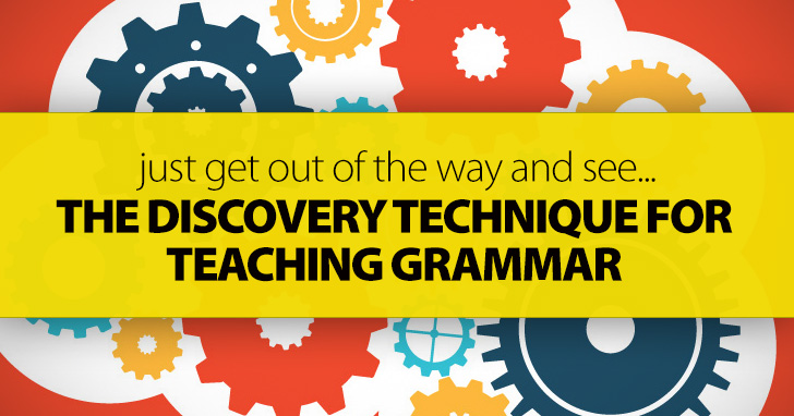 The Discovery Technique For Teaching Grammar: Just Get Out Of The Way And See How Much Your Students Can Learn