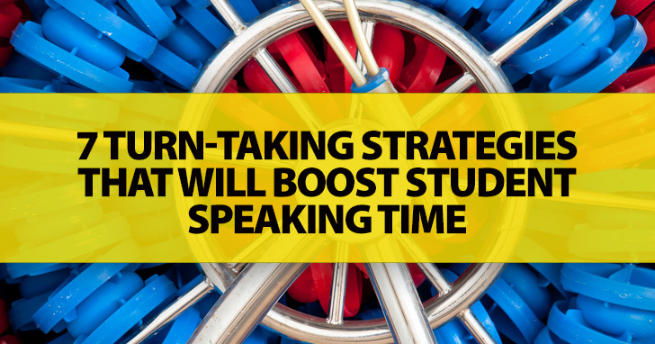 7 Turn-taking Strategies That Will Boost Student Speaking Time