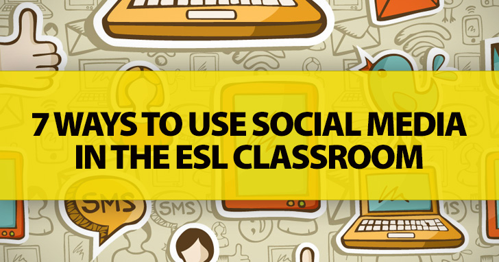 7 Ways To Use Social Media in the ESL Classroom
