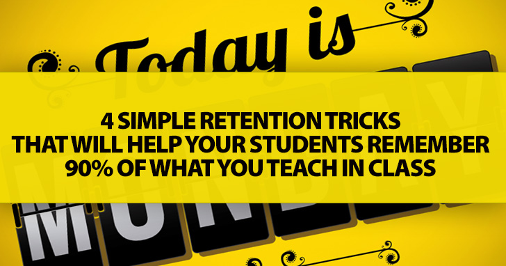 4 Simple Retention Tricks That Will Help Your Students Remember 90% Of What You Teach In Class