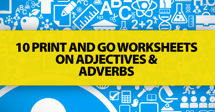 10 Print and Go Worksheets on Adjectives and Adverbs