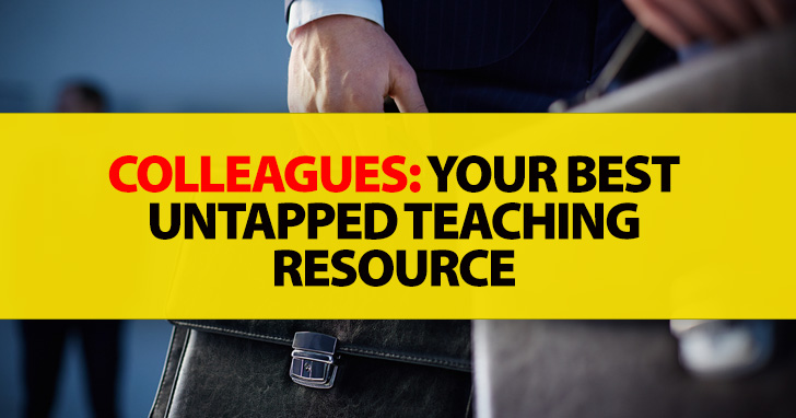 Colleagues: Your Best Untapped Teaching Resource