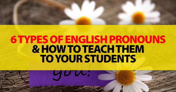 6 Types Of Pronouns And How To Teach Them To Your Students
