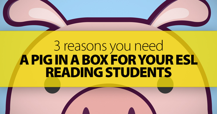 3 Reasons You Need A Pig In A Box For Your ESL Reading Students
