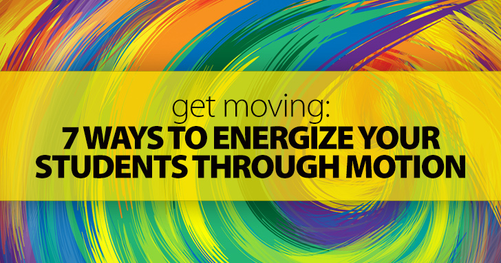 7 Ways To Energize Your Students Through Motion