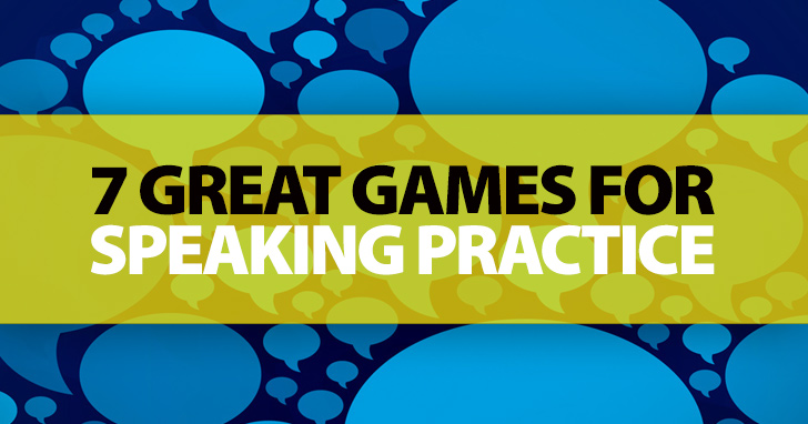 7 Great Games for Speaking Practice