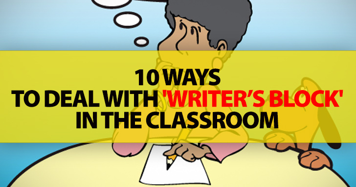 10 Ways To Deal With 'Writer's Block' In The Classroom