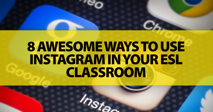 8 Awesome Ways To Use Instagram In Your ESL Classroom