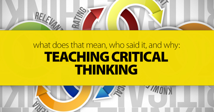 What Does That Mean, Who Said It, and Why: Teaching Critical Thinking