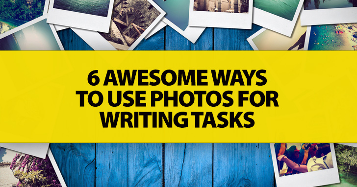6 Awesome Ways to Use Photos for Writing Tasks