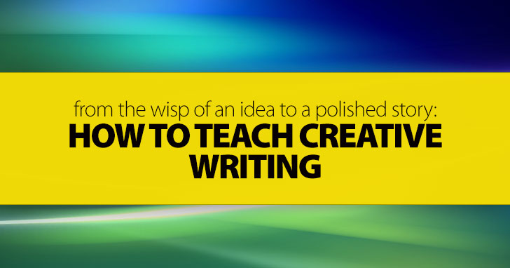 From the Wisp of an Idea to a Polished Story: How to Teach Creative Writing