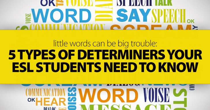 Little Words Can Be Big Trouble: 5 Types Of Determiners Your ESL Students Need To Know