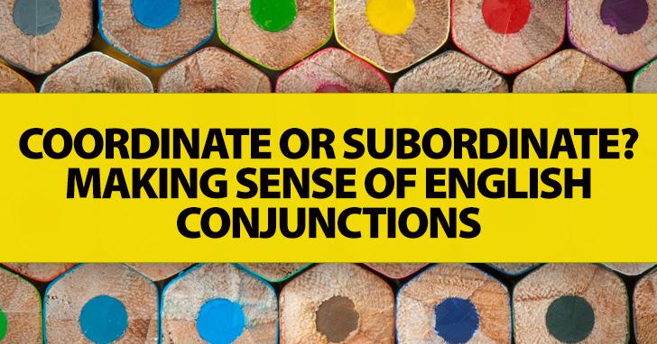 Coordinate or Subordinate? Making Sense of English Conjunctions