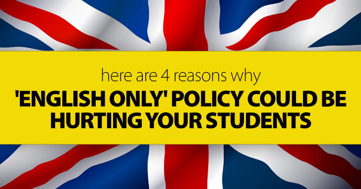 'English Only' Policy Could Be Hurting Your Students: Here Are 4 Reasons Why