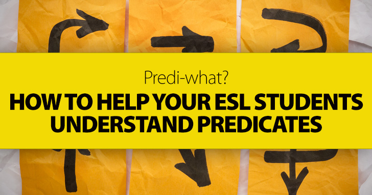 Predi-what? How To Help Your ESL Students Understand Predicates