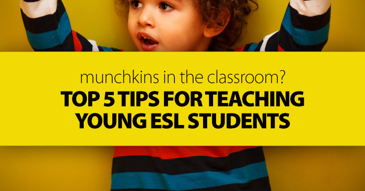 Munchkins in the Classroom? Top 5 Tips for Teaching Young ESL Students