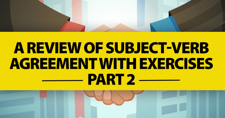 Why Can't We All Just Get Along? Review of Subject-Verb Agreement with Exercises Part 2
