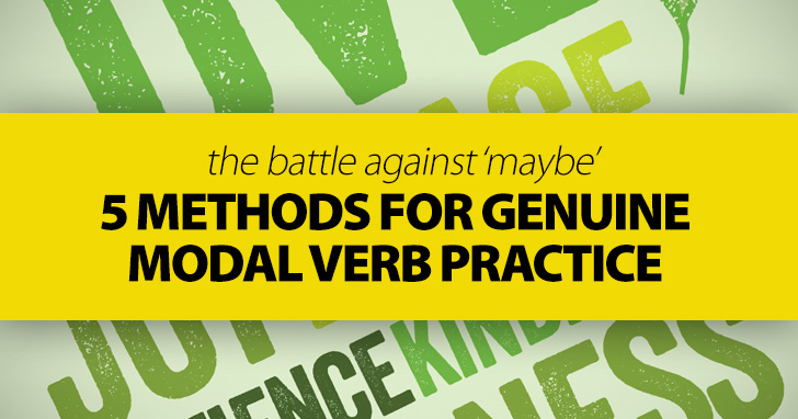 The Battle Against 'Maybe' – 5 Methods for Genuine Modal Verb Practice