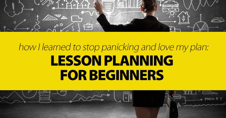 Lesson Planning for Beginners: How I Learned to Stop Panicking and Love My Plan