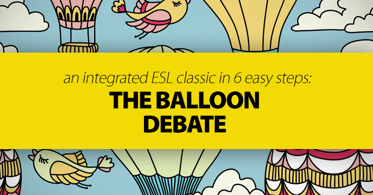 the balloon debate an integrated esl classic in 6 easy steps. Black Bedroom Furniture Sets. Home Design Ideas