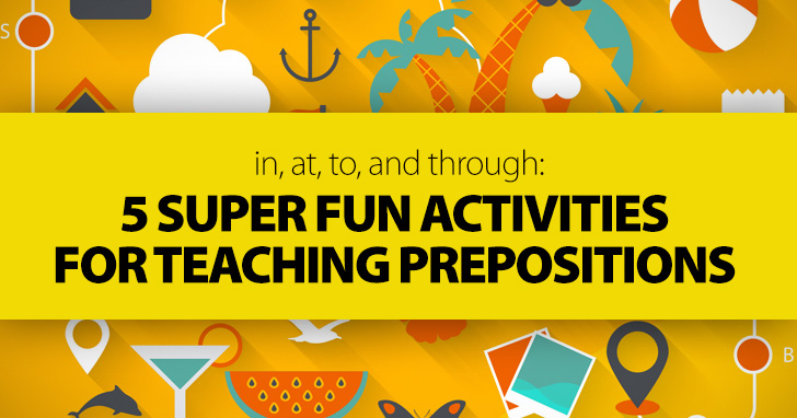 In, At, To, and Through: 5 Super Fun Activities for Teaching Prepositions
