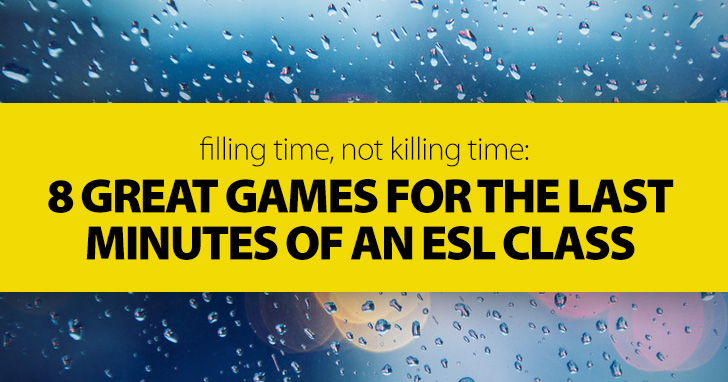 Filling Time, Not Killing Time: 8 Great Games for the Last Minutes of an ESL Class