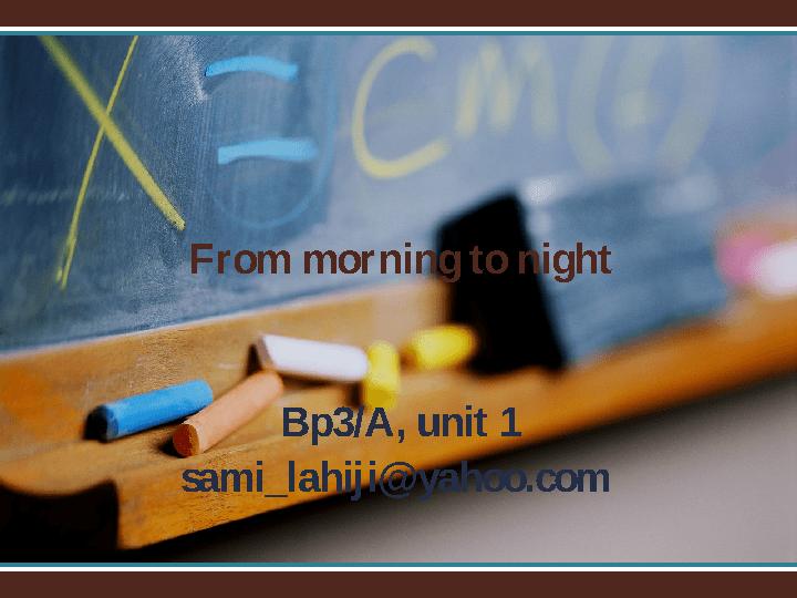 From morning till night