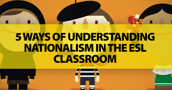 My Country, Right or Wrong: 5 Ways of Understanding Nationalism in the ESL Classroom