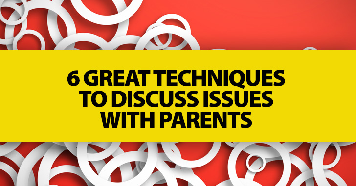 6 Great Techniques to Discuss Issues with Parents