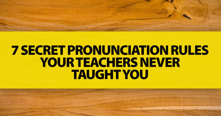 7 secret pronunciation rules your teachers never taught