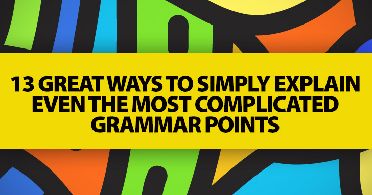 13 Great Ways to Simply Explain Even The Most Complicated Grammar Points