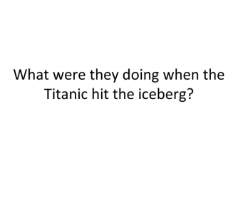 What They Were Doing When the Titanic Hit the Iceberg