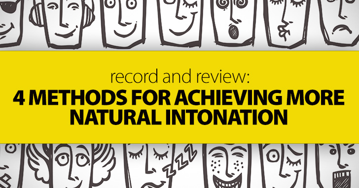 Record and Review: 4 Methods for Achieving More Natural Intonation