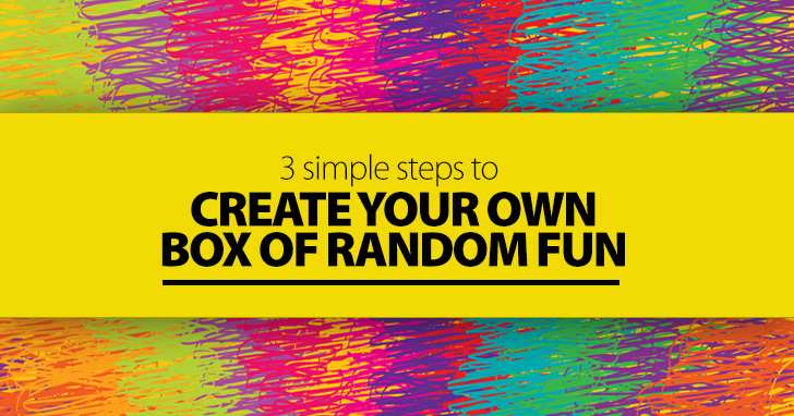 3 Simple Steps to Create Your Own Box of Random Fun