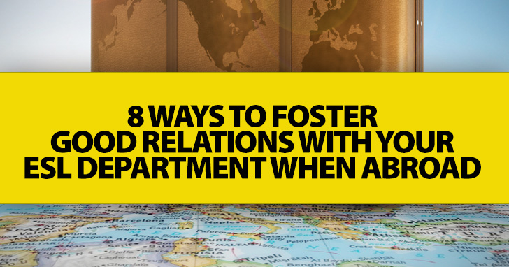 Making Friends and Influencing People: 8 Ways to Foster Good Relations with Your ESL Department When Abroad