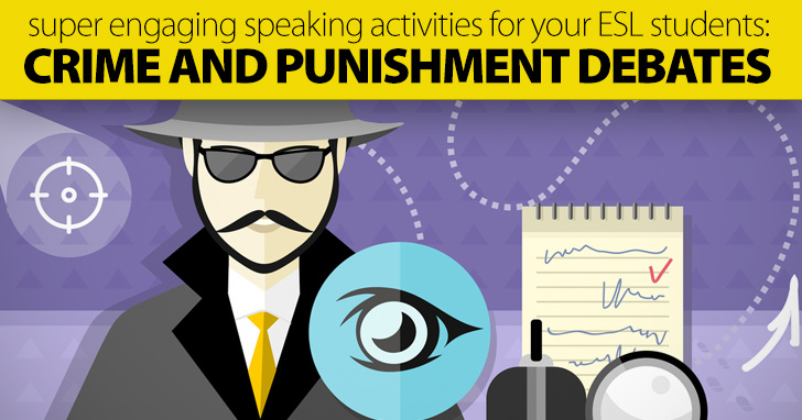 Crime and Punishment Debates: Super Engaging Speaking Activities for Your ESL Students