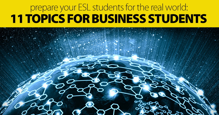 Prepare Your ESL Students for the Real World: 11 Incredible Topics for Business Students