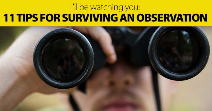 I'll Be Watching You: Tips for Surviving an Observation