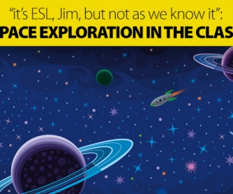 """""""It's ESL, Jim, but Not As We Know It"""": Using Space Exploration in the Classroom"""