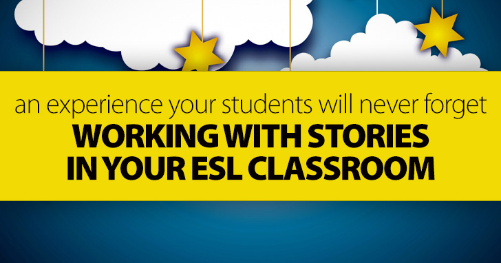 Working with Stories in the ESL Classroom: An Experience Your Students Will Never Forget