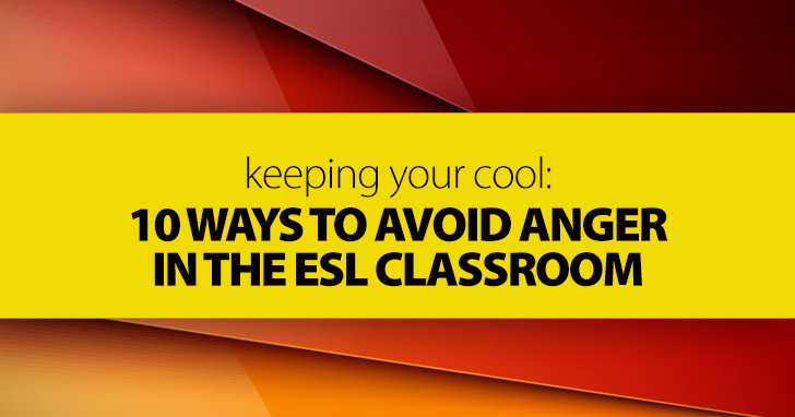 Keeping Your Cool: 10 Ways To Avoid Anger in the ESL Classroom
