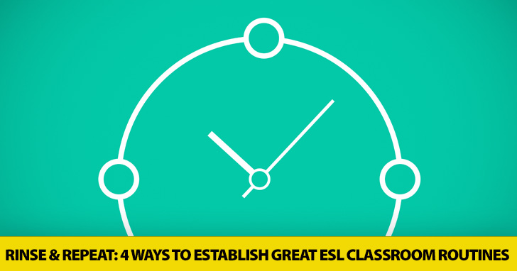 Rinse and Repeat: 4 Ways to Establish Great ESL Classroom Routines