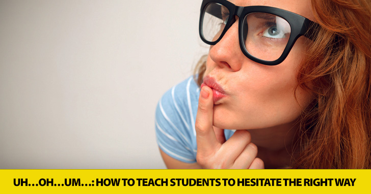 Uh…Oh…Um…: How to Teach Students to Hesitate the Right Way